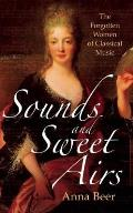 Sounds & Sweet Airs The Forgotten Women of Classical Music
