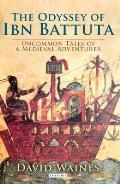 Odyssey of Ibn Battuta: Uncommon Tales of a Medieval Adventurer