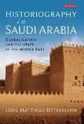 Historiography in Saudi Arabia: Globalization and the State in the Middle East