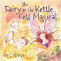 The Fairy in the Kettle Gets Magical