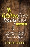 Gluten Free, Dairy Free - a simple guide: an introduction to healthy cooking without wheat, milk, cheese or other allergens