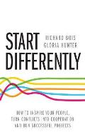 Start Differently: How to Inspire Your People, Turn Conflicts Into Cooperation and Run Successful Projects