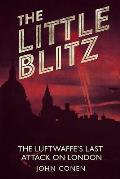 The Little Blitz: The Luftwaffe S Last Attack on London