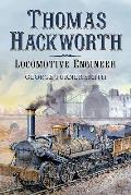 Thomas Hackworth - Locomotive Engineer