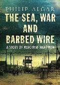 Sea War & Barbed Wire A Story of Merchant Naval Men
