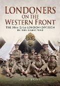 Londoners on the Western Front: The 58th (2/1st London) Division in the Great War