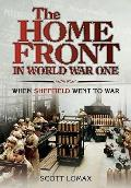 The Home Front in World War One: When Sheffield Went to War