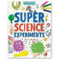 Super Science Experiments: 40 Amazing Experiments