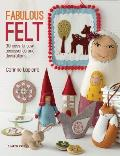 Fabulous Felt How to Make Beautiful Accessories & Decorations