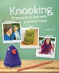 Knooking: 19 Projects to Knit with a Crochet Hook