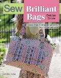 Sew Brilliant Bags Choose from 12 Beautiful Projects Then Design Your Own