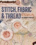 Stitch Fabric & Thread A Slow Stitchers Guide to Inspiring Your Creative Self
