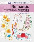 Transfer & Stitch: Romantic Motifs: Over 60 Reusable Motifs to Iron on and Embroider