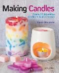 Making Candles: Create 20 Decorative Candles to Keep or to Gift