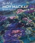 The Art of Moy MacKay: An Inspirational Guide to Painting with Felted Fibres & Stitch