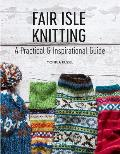 Fair Isle Knitting A Practical & Inspirational Guide