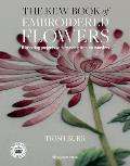 Kew Book of Embroidered Flowers The 11 inspiring projects with reusable iron on transfers