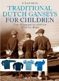 Traditional Dutch Ganseys for Children: Over 40 Sweaters to Knit from 30 Fishing Villages