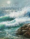 Dynamic Seascapes: How to Paint Seas and Skies with Drama and Energy