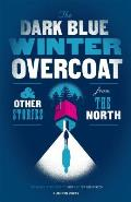 Dark Blue Winter Overcoat & Other Stories from the North