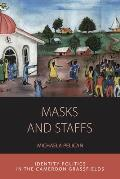 Masks and Staffs: Identity Politics in the Cameroon Grassfields