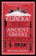 Eureka!: Everything You Ever Wanted to Know about Ancient Greeks But Were Afraid to Ask