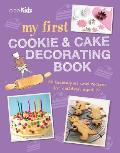 My First Cookie & Cake Decorating Book 35 techniques & recipes for children aged 7 plus