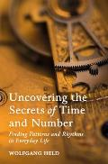 Uncovering the Secrets of Time and Number: Finding Patterns and Rhythms in Everyday Life