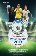 The Women's World Cup 2019 Book: Everything You Need to Know about the Soccer World Cup