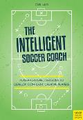 The Intelligent Soccer Coach: Player-Centered Sessions to Develop Confident, Creative Players
