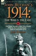 John Buchan's 1914: The War in the East-The First Months of the First World War on the Eastern Front-June to December 1914