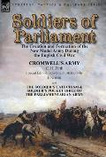 Soldiers of Parliament: the Creation and Formation of the New Model Army During the English Civil War-Cromwell's Army by C. H. Firth (Special