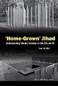 'home-Grown' Jihad: Understanding Islamist Terrorism in the Us and UK