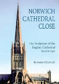 Norwich Cathedral Close: The Evolution of the English Cathedral Landscape