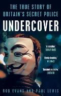 Undercover the True Story of Britains Secret Police