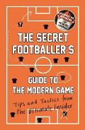 Secret Footballers Guide to the Modern Game Tips & Tactics from the Ultimate Insider