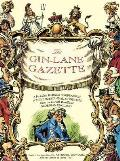 The Gin Lane Gazette: A Profusely Illustrated Compendium of Devilish Scandal and Oddities from the Darkest Recesses of Georgian England