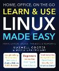 Learn & Use Linux Made Easy: Home, Office, on the Go