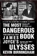 Most Dangerous Book: the Battle for James Joyce's Ulysses