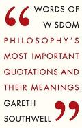 Words of Wisdom Philosophys Most Important Quotations & Their Meaning