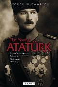 The Young Atat?rk: From Ottoman Soldier to Statesman of Turkey