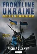 Frontline Ukraine Crisis In The Borderlands