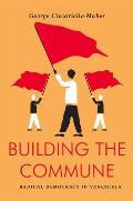 Building the Commune Radical Democracy in Venezuela