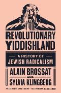 Revolutionary Yiddishland A History of Jewish Radicalism