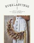 Everlastings How to Grow Harvest & Create with Dried Flowers