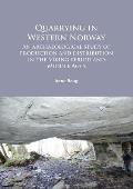 Quarrying in Western Norway: An Archaeological Study of Production and Distribution in the Viking Period and Middle Ages