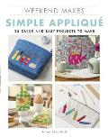 Weekend Makes: Simple Applique: 25 Quick and Easy Projects to Make