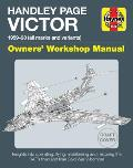 Hadley Page Victor Owners' Workshop Manual: 1959-93 (All Marks and Variants) - Insights Into Operating, Flying, Maintaining and Restoring the Raf's Th