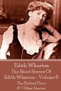 The Short Stories Of Edith Wharton - Volume VI: The Bolted Door & Other Stories