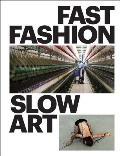 Fast Fashion / Slow Art